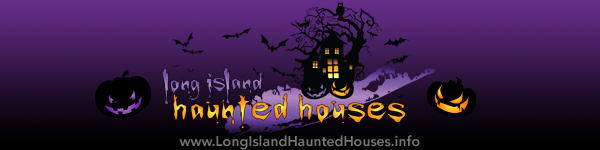 Long Island Haunted Houses and Halloween Events - Nassau Suffolk Hamptons Long Island New York