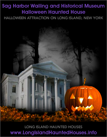 Sag Harbor Wailing Museum Halloween Haunted House - Sag Harbor, Long Island, New York