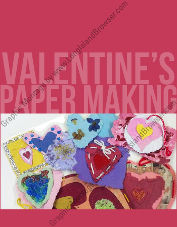 Valentine paper making 2016 garvies point museum and preserve long island new - Long island dulux valentine ...