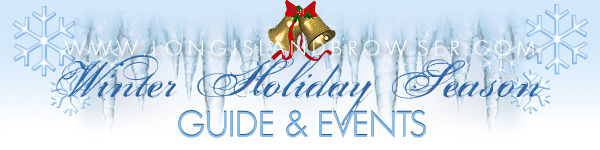 Long Island Winter Holiday Season Events - Nassau County, Suffolk County, Long Island, New York