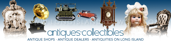 Long Island Antiques Collectibles Antiquities Long Island New York including Nassau County Suffolk County Hamptons.
