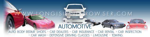 Long Island Automotive - Auto Body Repair Shops, Car Dealers, Car Insurance, Car Rental, Car Inspection Stations, Car Wash, Defensive Driving Classes, Limousine, Towing - Nassau, Suffolk, Hamptons, Long Island, New York