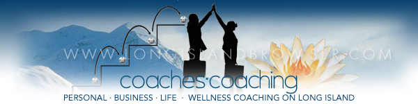 Coaches Coaching - Personal Life Wellness Professional Business Executive - Nassau Suffolk Hamptons Long Island New York