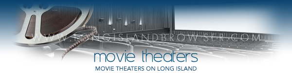 Long Island movie theaters, movies, cinemas in Nassau County, Suffolk County, Hamptons, Long Island New York. All genres new movie releases. See what new genres of movies are now playing in theaters. Find movie reviews, theater listings and detailed information about new and upcoming films.