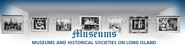 Museums in Nassau County and Suffolk County, Long Island, New York