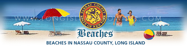 Long Island beaches, beaches on Long Island, Nassau County beaches, beaches in Nassau County, South Shore beaches, beaches in the South Shore, North Shore beaches, beaches in the North Shore, New York beaches, beaches in New York, Nassau County, Long Island New York.