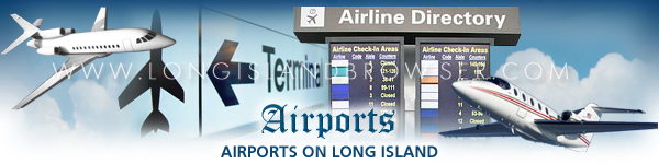 Long Island airports, airports on Long Island, JFK International Airport, LaGuardia Airport, Brookhaven Airport, Lufker Airport East Moriches, East Hampton Airport, Mattituck Airport, Francis S. Gabreski Airport Westhampton, Montauk Airport, Long Island MacArthur Airport, Republic Airport Farmingdale, Nassau County airports, airports in Nassau County, Suffolk County airports, airports in Suffolk County, Long Island travel, traveling on Long Island, Long Island transportation, transportation on Long Island, airports, Nassau County, Suffolk County, Hamptons, Long Island New York.