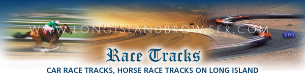 Car Race Tracks and Horse Race Tracks on Long Island, New York