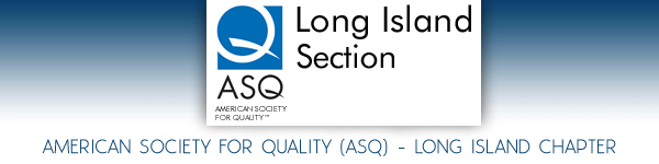 American Society for Quality (ASQ) - Long Island Chapter - Long Island Chapter - Long Island, New York