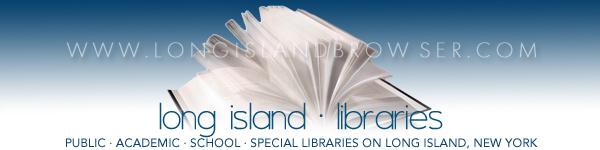 Long Island Libraries - Libraries on Long Island - Public Acadmic School Library - Nassau Suffolk Hamptons Long Island New York