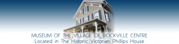 Museum of the Village of Rockville Centre - Located in The Historic Victorian Phillips House - Rockville Centre Nassau County Long Island New York
