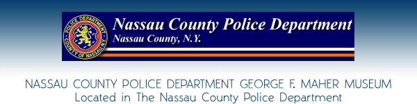 Nassau County Police Department George F. Maher Museum - Nassau County Police Department - Mineola Nassau County Long Island New York
